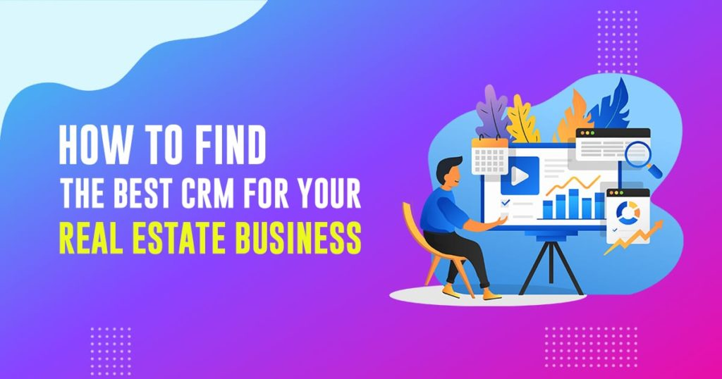 how to find the best crm for your real estate business | AgentAdvice.com