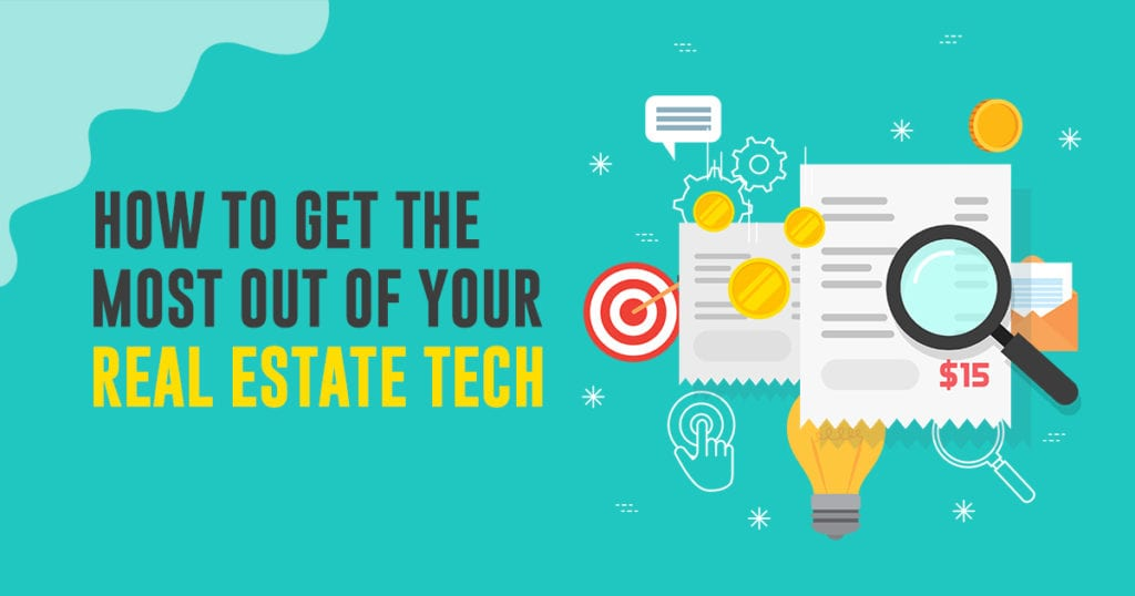how-to-get-the-most-out-of-your-real-estate-tech